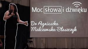 Moc słowa i dźwięku – Dr Agnieszka Malczewska-Błaszczyk